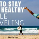 5 Tips To Stay Healthy While Traveling The World